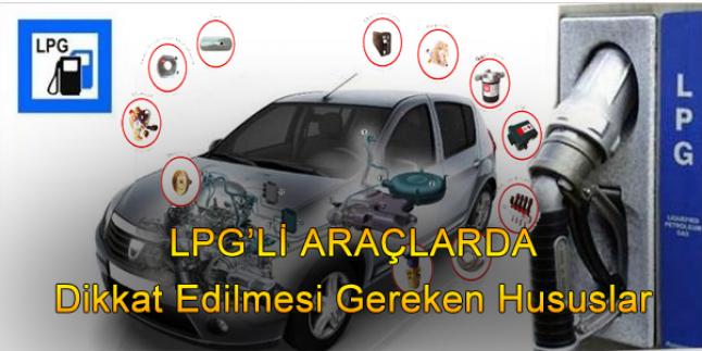 Lpg'li ve Otogaz'lı Araçlarda Dikkat Edilmesi Gereken hususlar
