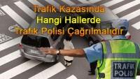Trafik kazasında hangi hallerde trafik polisi çağrılmalıdır