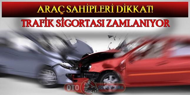 Araç Sahipleri Dikkat ! Trafik Sigortası Zamlanıyor