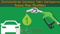 Otomobillerde gereksiz yakıt sarfiyatına sebep olan özellikler