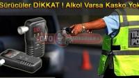 Sürücüler Dikkat Alkol Varsa Kasko yok