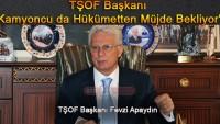 """TŞOF Başkanı """"Kamyoncu da Hükümetten Müjde Bekliyor"""""""