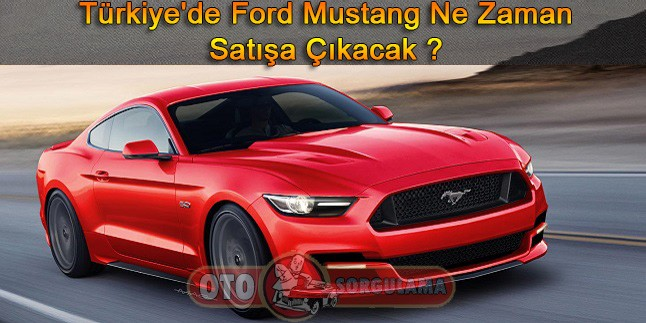 Türkiye'de Ford Mustang ne zaman satışa çıkacak
