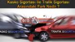 Kasko Sigortası İle Trafik Sigortası Arasındaki Fark Nedir ?