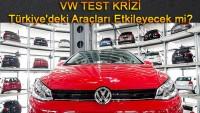Test Krizi Türkiye'deki Araçları Etkileyecek mi?
