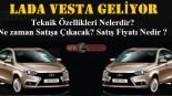 Lada Vesta Geliyor, Lada Vesta teknik özellikleri Nelerdir, Ne zaman Satışa Çıkacak, Satış Fiyatı Nedir?
