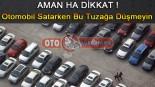 Otomobilin Satarken Aman Ha Bu Tuzağa Dikkat !