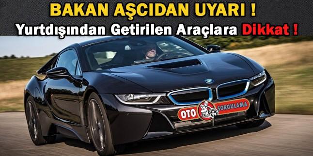 Bakan Aşcı'dan Uyarı, Yurt'dışından getirilen araçlara Dikkat !