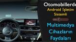 Otomobillerde android işletim sistemli multimedya cihazların faydaları