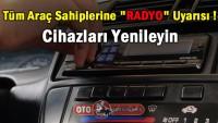 """Tüm Araç Sahiplerine """"Radyo"""" uyarısı : Cihazlar Değişiyor"""