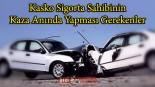 Kasko sigortası sahibinin kaza anında yapması gerekenler