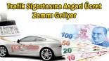 Trafik Sigortasına Asgari Ücret zammı geliyor