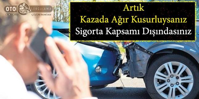 Artık kazada ağır kusurlu iseniz sigorta kapsamı dışında tutulacaksınız.