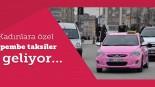 Kadınlara özel 'Pembe taksi'ler yollarda