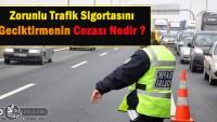 Zorunlu Trafik Sigortasını Geciktirmenin cezası nedir ?