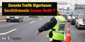 zorunlu-trafik-sigortasini-geciktirmenin-cezasi-nedir