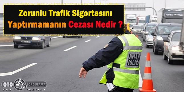 Zorunlu Trafik Sigortasını Yaptırmamanın Cezası nedir?