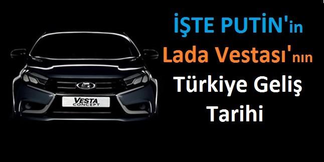 İşte Putin'in Lada Vestası'nın Türkiye Geliş Tarihi