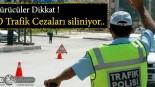 Sürücüler Dikkat ! O Trafik Cezaları siliniyor