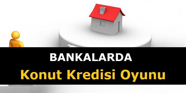 BANKALARDAN KONUT KREDİSİ OYUNUNA DİKKAT