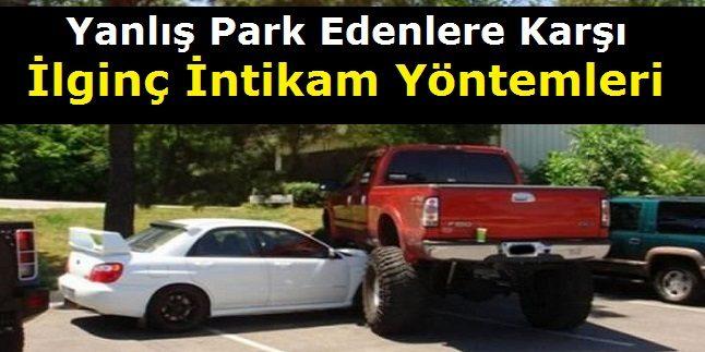 Yanlış Park edenlere karşı ilginç intikam yöntemleri !