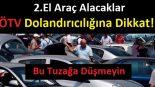 2.El Araç alacaklar ÖTV Dolandırıcılığına dikkat!