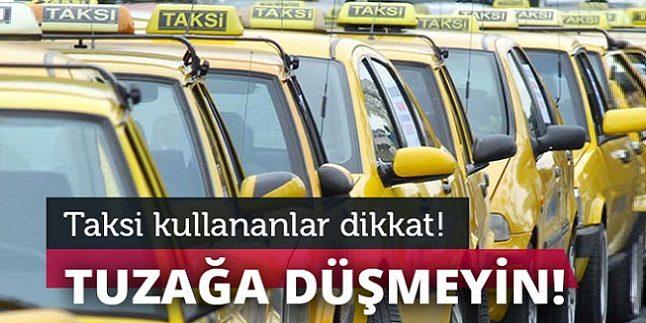 Taksi kullanıyorsanız bu tuzağa düşmeyin!